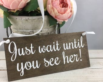 "Just Wait Until You See Her Sign-12""x5.5"" Rustic Wedding Sign-Flower Girl Sign-Wedding Prop"