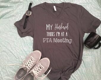 PTA Shirt, PTA meeting shirt, Funny mom shirt, Mom Shirt, Wife Shirt, mom funny t shirts, PTA meeting, gift for mom, mom gift,