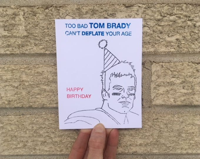 Too Bad Tom Brady Can't Deflate Your Age - Funny Birthday Card - For Husband - For Man - Football - Patriots - Superbowl