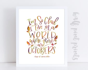 I'm So Glad I Live In a World Where There Are Octobers - Hand lettered Anne of Green Gables Quote Print, Gift, Gallery Wall Art , Lettering