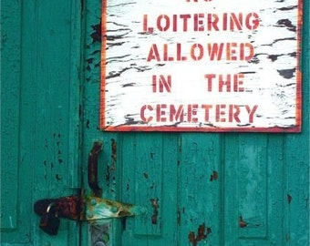 Door and sign Photograph turquoise teal rust door lock sign and message NO LOITERING  cemetery abstract funny wall decor