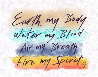 Earth my Body, Water my Blood, Air my Breath, Fire my Spirit
