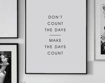 Don't count the days Make the days count  - Printable Wall Art  - Printable Art - Inspiration Print - Digital Print - Motivation Print