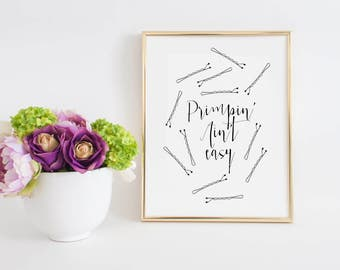 MAKEUP PRINT,Makeup Quote,Makeup Decor,Bathroom Print,Primpin' Ain't Easy,Fashion Print,Makeup Poster,Girly Decor,Wake up And Makeup