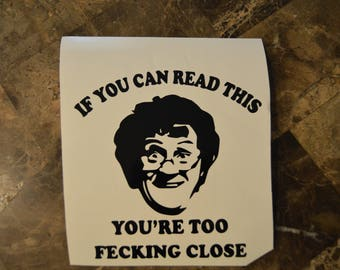 Too Close Style Vinyl Decal / Granny Says / You're Too Fecking Close / Watch Out