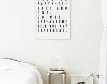 We are here on Earth to fart around, do not let anyone tell you different - Quote Art Print