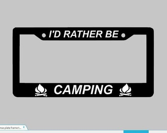 I'd Rather Be Camping License Plate Frame, Camping Car Plate Frame, Outdoors License Plate Frame