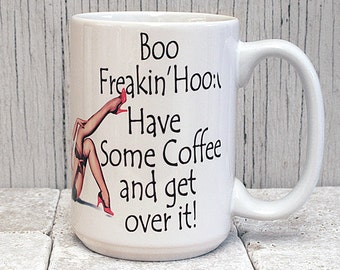 Mug Boo Freakin Hoo Have Some Coffee and Get Over It with Pinup - Can be Personalized