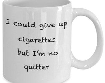 I could give up cigarettes but i'm no quitter  cigarettes coffee mug  coffee mug for smokers  funny smokers coffee mug