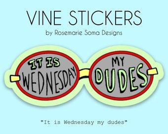 """Vine Sticker - """"It is Wednesday my Dudes"""", laptop sticker, vine stickers, laptop vine stickers"""