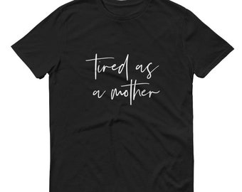 Fun Mom Shirt, Tired as a Mother