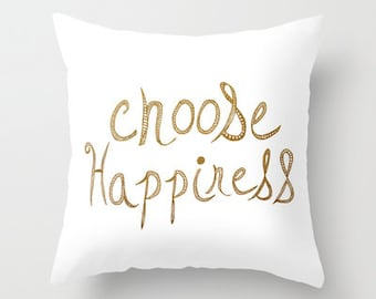Decorative typography pillow cover- hand lettered typography-gold-white-modern-home decor-inspiring quote- choose happiness- dorm room decor