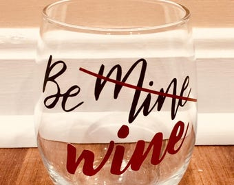 Wine Glass Valentines Day/Be Mine/Stemless Wine Glass Funny