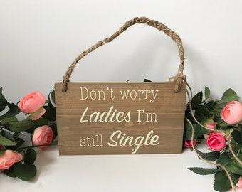 Don't worry ladies I'm still single, wooden hanging sign, ring bearer sign, page boy sign, wedding sign, rustic sign, wood sign, funny sign