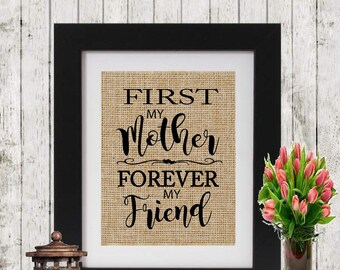 Gift for Mom - First My Mother Forever My Friend Burlap Print - Mother's Day Gift - Mom's Birthday Gift - Gift for Mother - Gift for he