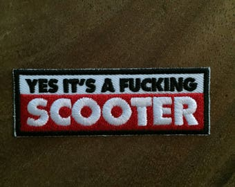 """Embroidered Iron On Sew On Patch - """"Yes It's A F*'n Scooter"""" Patch"""