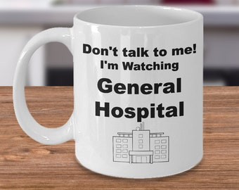 Don't talk to me! I'm Watching General Hospital