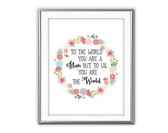 SALE-To The World You Are A Mom- Art Print - Wall Art Designs- Gallery Wall- Quote Prints-Mother's Day-Mom Gift-Mom Quote