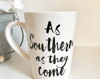 As Southern as they come 14oz coffee mug, coffee cup, gifts for her, gifts under 25, Mother's Day, birthday gift, southern mug, Funny mug