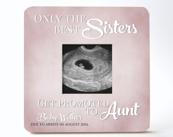 Only the best sisters get promoted to aunt personalized picture frame