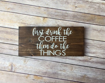 Coffee Sign | First Drink The Coffee Then Do The Things | Coffee Bar Sign | Kitchen Sign | Kitchen Wall Decor | Kitchen Signs