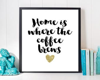 Home is Where the Coffee Brews Print, Printable Quote, Black and White Print, Coffee Print, Cute Quotes, Coffee art, Kitchen art, Dorm Art