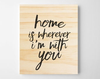 Home is wherever I'm with you. Wooden Wall Art. Wooden Sign. Rustic Wooden Sign. Home Wall Decor.  Home Sign