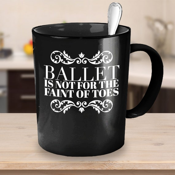 Dance Teacher Gift Ballet is not for the faint of toes Mug Black Coffee Cup for Dance Coach