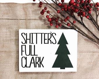 Shitters Full Clark / Christmas Vacation / Christmas Decor / Farmhouse Christmas / Funny Holiday Sign / Christmas Sign / Humor Sign