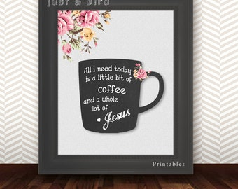 Quote Bible Verse wall art, printable Scripture Print wall decor All I need today little bit of coffee whole lot of Jesus - INSTANT DOWNLOAD