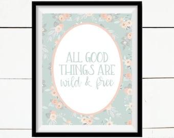 Aller guten Dinge sind Wild und frei, inspirierende Print, Zitat Kunst, druckbare Kunst, druckbare Wohnkultur, Wohnkultur, Minze, Bauernhaus drucken