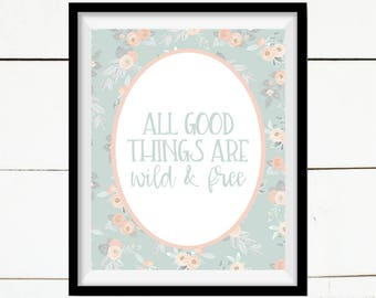 All Good Things Are Wild & Free, Inspirational Print, Quote Art, Printable Art, Printable Home Decor, Home Decor, Mint, Farmhouse Print