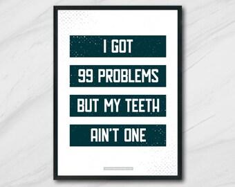 I Got 99 Problems Dentist Humor Poster