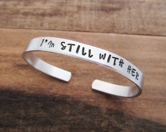 I'm Still With Her Bracelet - Hillary Clinton Gift - Feminist Jewelry - Feminism - I'm With Her