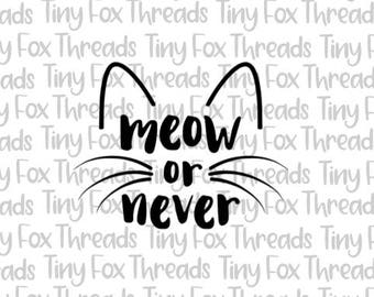 Meow or Never Cat SVG Cut File Whiskers Ears Kitty Cat Kitten Cute Sayings Silhouette Cameo Digital Heat Transfer Vinyl Design File