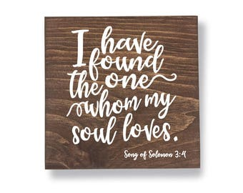 I have found the one whom my soul loves, Song of Solomon sign, Song of Solomon 3:4, Bible Verse Sign, Wedding Quote Sign,