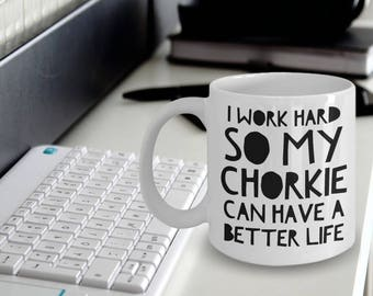 Chorkie Mug - Funny Chorkie Coffee Mug - Chorkie Gifts - I Work Hard So My Chorkie Can Have A Better Life