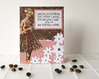 Retro Handmade Friendship Greeting Card in pink, brown and white - coffee, hairspray, friends, flowers.