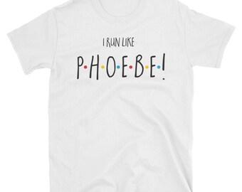 I Run Like Phoebe! T-Shirt / Under 20 Dollar Deal!