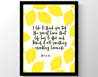 This is Us - TV Show - lemons - lemonade  - Inspirational - Cheap home Decor - Cheap Office Decor - Wall Print - 8x10 photo print