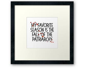 12 x 12 My favorite season is the fall of the patriarchy Poster ART PRINT Feminist