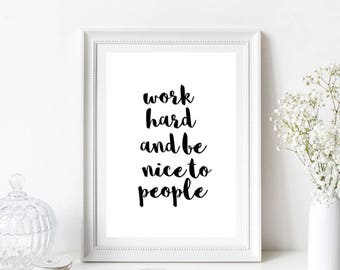 Work Hard and be Nice to People Quote/Motivational/Home Print/Monochrome