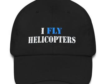 I Fly Helicopters Hat for Helicopter Pilots