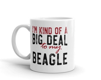 Beagle Mug, Kind Of A Big Deal To My Beagle, Funny Dog Mug, Dog Lover Gift, Beagle Gift