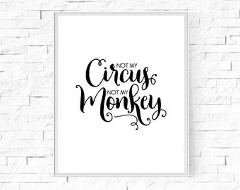 """Printable Not My Circus Not My Monkey - Polish Proverb - Inspirational Poster - Type Print - Instant Download Wall Art - 8""""x10"""" and A4."""