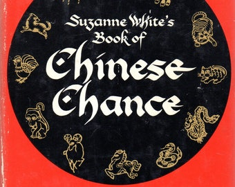 Suzanne White's Book of Chinese Chance - What the Oriental Zodiac Can Tell You About Yourself and Your Future