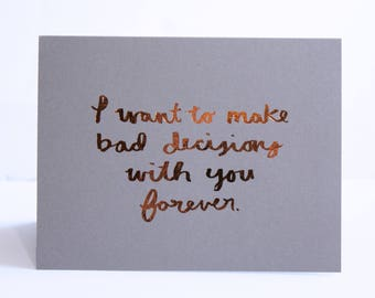 Funny Relationship Card / Real Copper Foil / Love Card / Engagement Card / Brush Lettering Quote / Real Foil Quote / Funny Greeting Card