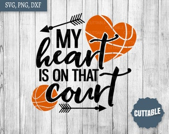 Basketball SVG cut file, my heart is on that court SVG, basketball cut file, basketball svg, commercial use, basketball quote cut files, dxf