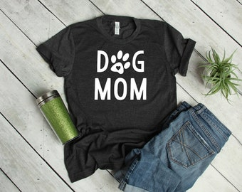 Dog Mom Shirt - Dog Lover Shirt - Womens Dog Shirt - Dog Shirts - Funny Dog Shirt - Dog Lover Gift