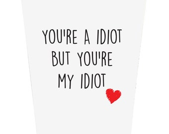 You're A Idiot, But You're My Idiot Birthday Card